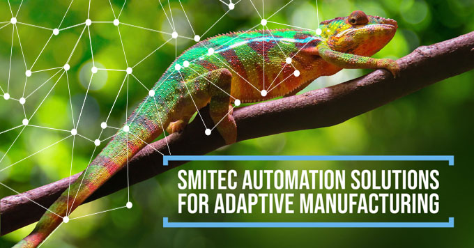 Smitec automation solutions for adaptive manufacturing